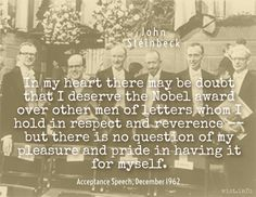 WIST - Steinbeck, John | Nobel prize acceptance speech (10 Dec 1962) Men Of Letters, Acceptance Speech, Nobel Prize, I Deserve, Quotations, Hold On, Sayings, Respect, Pride