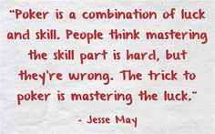 """is a combanition of luck and skill. People think mastering the skill part is hard, but they're wrong. The trick to poker is mastering the luck."""" ~ Jesse May Dog Treat Recipes, Healthy Dog Treats, Poker Quotes, Pokerface, Good Day Song, Poker Games, Gambling Quotes, Online Poker, Best Homemade Dog Food"""