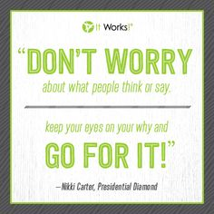 """#MotivationMonday """"Don't worry about what people think or say. Keep your eyes on your why and go for it!"""" - NIkki Carter, Presidential Diamond"""