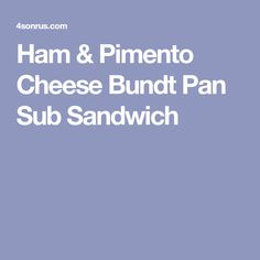 Ham & Pimento Cheese Bundt Pan Sub Sandwich