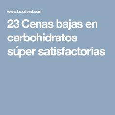23 Cenas bajas en carbohidratos súper satisfactorias
