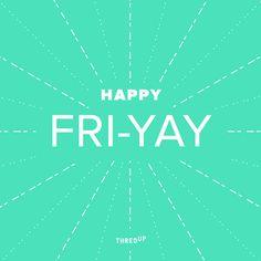 Happy FRI-YAY! #thredUP #wordUP #FridayWereInLove #FinallyFriday