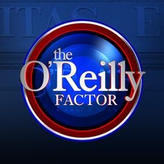 The O'Reilly Factor - Bill O'Reilly Sometimes I just want to give this guy a hug and say, thank you for saying what was thinking.