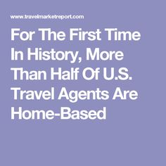 For The First Time In History, More Than Half Of U.S. Travel Agents Are Home-Based