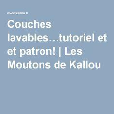 Couches lavables…tutoriel et patron! | Les Moutons de Kallou