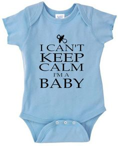 I Can't Keep Calm I'm A Baby one piece body suit for babies, Onsie newborn infant baby boy girl custom one piece snapsuit on Etsy, $12.95