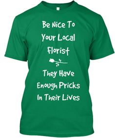 Funny shirt for all florists and anyone who appreciates their local florist. #florist #floristry #flowers #floral
