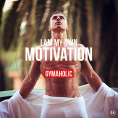 I am my own motivation.