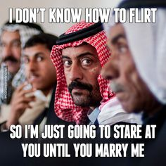 I don't know how to flirt... so I'm just going to stare at you until you marry me