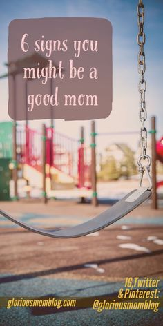 6 signs you might be a good mom; read more at http://gloriousmomblog.com