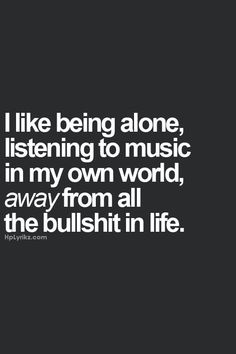 Amen.... At least getting lost in music and lyrics, helps you not have to deal with the BS dished out