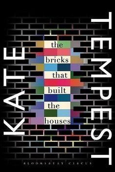 The Bricks That Built Houses by Kate Tempest – out now   31 Brilliant Books That You Really Need To Read This Spring