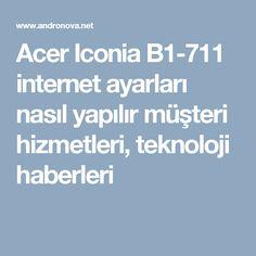 Acer Iconia B1-711 internet ayarları nasıl yapılır müşteri hizmetleri, teknoloji haberleri