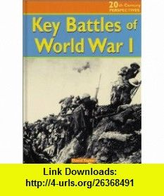 Key Battles of World War I (20th Century Perspectives) (9781588103765) David Taylor , ISBN-10: 1588103765  , ISBN-13: 978-1588103765 ,  , tutorials , pdf , ebook , torrent , downloads , rapidshare , filesonic , hotfile , megaupload , fileserve