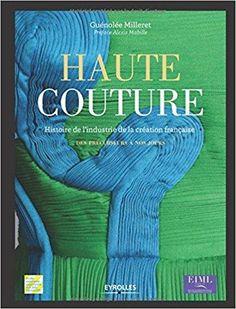 Télécharger Haute couture : Histoire de l'industrie de la création française - Des précurseurs à nos jours Gratuit