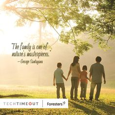 """The family is one of nature's masterpieces."" - George Santayana  #family #techtimeout"