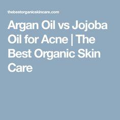 Argan Oil vs Jojoba Oil for Acne   The Best Organic Skin Care