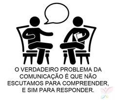 O verdadeiro problema da comunicação é que não escutamos para compreender e sim para responder.