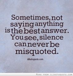 Sometimes not saying anything is the best answer.  You see, silence can never be misquotes.