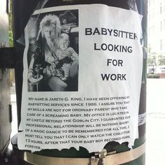 Would you let the Goblin King babysit your baby? Jareth G. King (David Bowie& character in cult classic Labyrinth) is advertising his babysitting services Labyrinth Film, David Bowie Labyrinth Quotes, Labrynth, Fraggle Rock, Goblin King, Jim Henson, Babysitting, Good Movies, 90s Movies