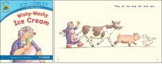 Wishy-Washy Ice Cream—by Joy Cowley Series: Joy Cowley Early Birds GR Level: C Genre: Narrative, Fiction