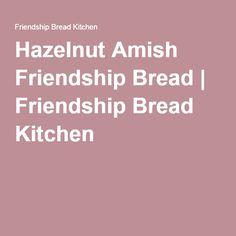 Hazelnut Amish Friendship Bread | Friendship Bread Kitchen