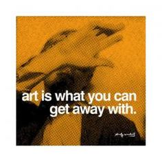 Andy Warhol Art is what you can get away with