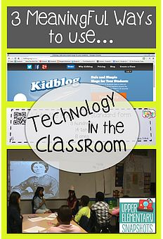 3 Meaningful Ways to Use Technology in the Classroom, from Upper Elementary Snapshots