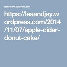 https://leaandjay.wordpress.com/2014/11/07/apple-cider-donut-cake/