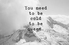 You need to be cold to be queen