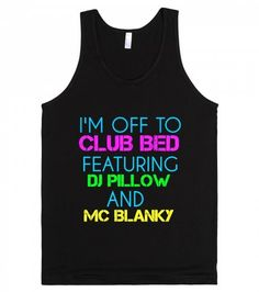 I'm Off To Club Bed Featuring DJ Pillow and MC Blanky Tank Top . The medium-lightweight jersey fabric is made of ultra-soft combed cotton.