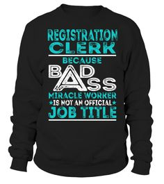 Registration Clerk Because Badass Miracle Worker Is Not An Official Job Title T-Shirt #RegistrationClerk