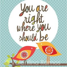 Deeply trusting this truth right now. :: You are right where you should be by valentinadesign on Etsy