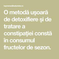 O metodă uşoară de detoxifiere şi de tratare a constipaţiei constă în consumul fructelor de sezon.