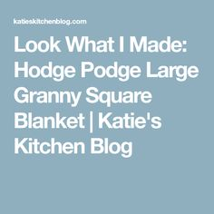 Look What I Made: Hodge Podge Large Granny Square Blanket | Katie's Kitchen Blog