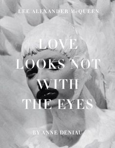 Love Looks Not with the Eyes: Thirteen Years with Lee Alexander McQueen by Anne Deniau http://www.amazon.com/dp/1419704486/ref=cm_sw_r_pi_dp_rqlQtb1ZBX99BX0Y