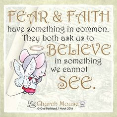 ✞♡✞ Fear & Faith have something in common. They both ask us to Believe in something we cannot See. Amen...Little Church Mouse 20 March 2016 ✞♡✞