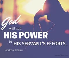 """President Henry B. Eyring: """"God will add his power to His servant's efforts."""" #ldsconf #lds #quotes"""