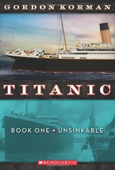 Unsinkable (Titanic, No. 1) by Gordon Korman  The first in a trilogy about 3 kids on the Titanic. I have always liked Korman's writing. The characters are interesting; the stories are fast-paced with lots of humor thrown in. Kids will learn quite a bit about the Titanic from this chapter book.  childrens books  adventure books