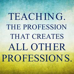 The profession that creates all other professions. Teaching Quotes, Education Quotes, World Teachers, Remember Quotes, Special Education Teacher, Benjamin Franklin, Just Me, Wise Words, Positive Quotes