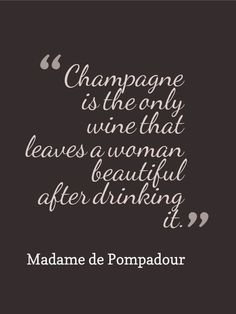 """Champagne is the only wine that leaves a woman beautiful after drinking it."" - Quote by Madame de Pompadour the official chief mistress of Louis XV Cheers, Cocktail Original, Champagne Quotes, Madame Pompadour, Just Wine, Champagne Taste, Champagne Gifts, Champagne Brunch, Cheap Champagne"