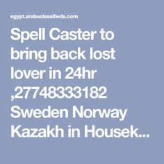 Spell Caster to bring back lost lover in 24hr ,27748333182 SwedenNorway Kazakh in Housekeeping on Egypt Arabs Classifieds Real Love Spells, Powerful Love Spells, Spiritual Cleansing, Spiritual Healer, Bring Back Lost Lover, Bring It On, Curse Spells, Break Up Spells, White Magic Spells