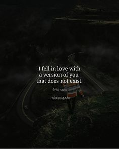 I fell in love with a version of you that does not exist. . . #quotes