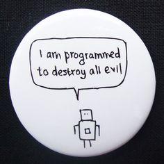 Badge: http://www.hazelbee.co.uk/media/cv/1.jpg Good robot