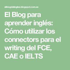 El Blog para aprender inglés: Cómo utilizar los connectors para el writing del FCE, CAE o IELTS