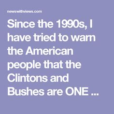 Since the 1990s, I have tried to warn the American people that the Clintons and Bushes are ONE GIANT CRIME FAMILY. Why in the world do you think the entire Bush family is supporting Hillary Clinton's bid for the White House today? Wake up, folks!  When the power elite got away with killing President Kennedy, the American people lost their autonomy over their country. America has been largely in the hands of the power elite ever since. I truly believe that Reagan was the only President since…