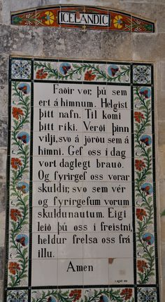Languages from around the World (3) Icelandic ----- Located on the Mount of Olives [in Jerusalem], the walls are decorated with over 140 ceramic tiles, each one inscribed with the Lord's Prayer in a different language.