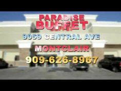 Paradise Buffet 9059 Central Avenue Montclair, CA 91763  Phone: (909) 626-8967 http://womtown.com/?i=116643 BEST PLACE EVER!! no more Hometown Buffet after eating here......