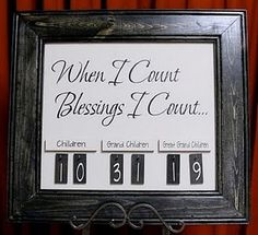 """When I Count Blessings I Count... Grandchildren/Great Grandchildren or even have it say """"One the way"""". There's no better way in keeping track."""