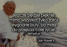 Jeszcze będzie pięknie, mimo wszystko... - TeMysli inspirujące cytaty i złote myśli, przemyślenia i sentencje życiowe. Speak The Truth, Good Thoughts, Motto, Quotations, Humor, Motivation, Funny, Quotes, Life